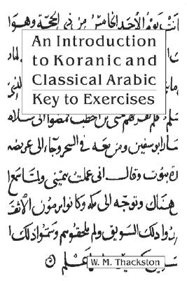 An Introduction to Koranic and Classical Arabic By Thackston, Wheeler M.