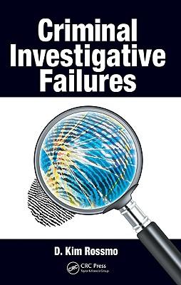 Criminal Investigative Failures By Rossmo, D. Kim